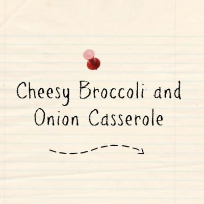 Day 203: Cheesy Broccoli and Onion Casserole
