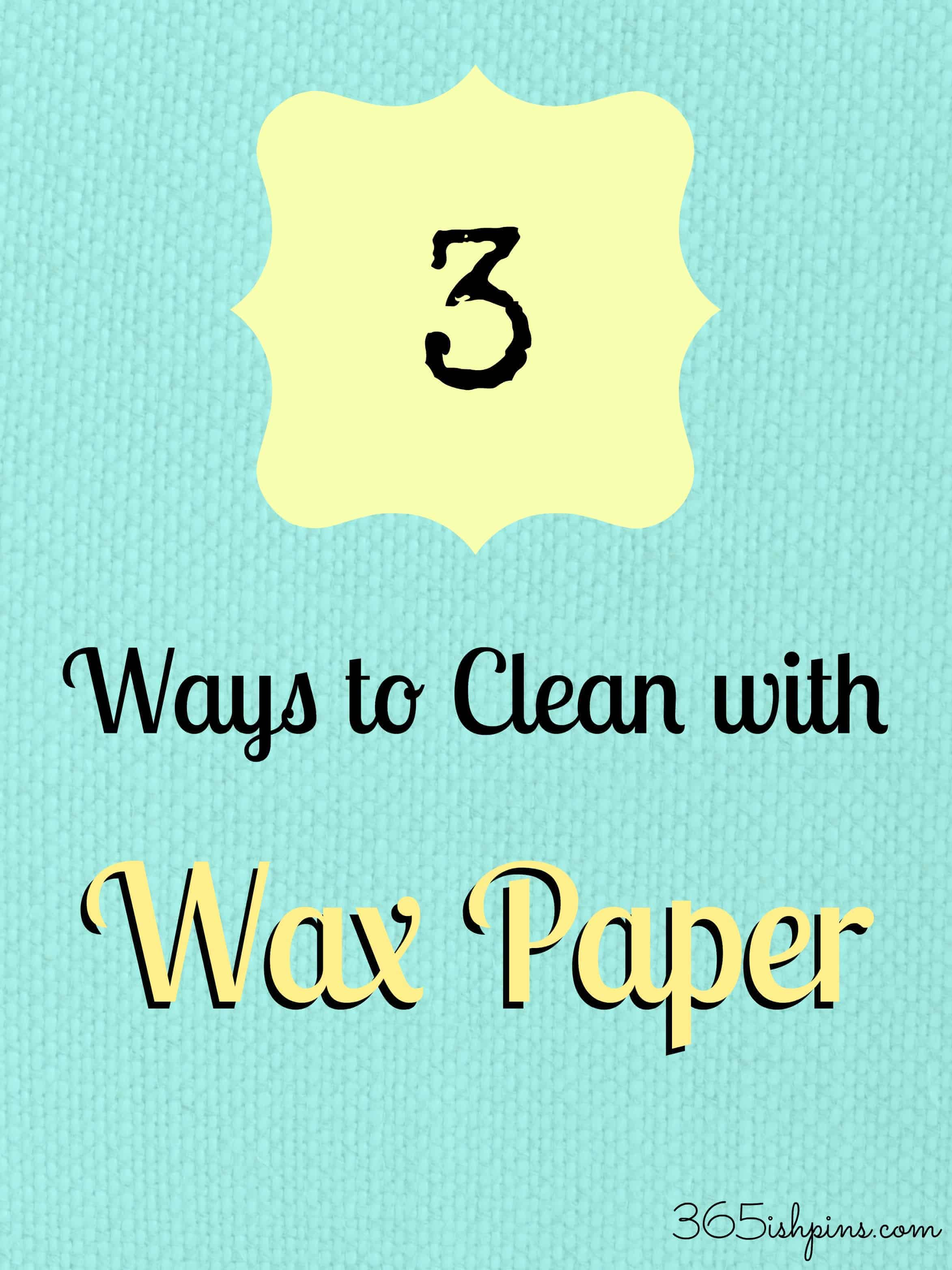 Day 348: 3 Ways to Clean with Wax Paper