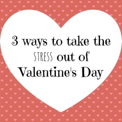 3 Ways to Take the Stress out of Valentine's Day