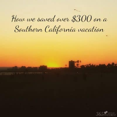How we Saved Over $300 on a Southern California Vacation!