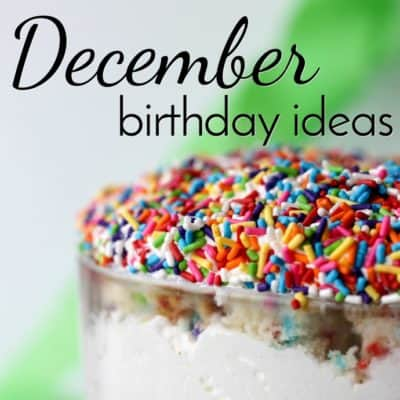 December Birthday Ideas: how to keep them special